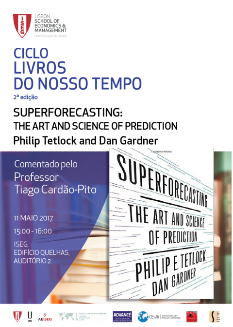 "11 MAI 2017 | Ciclo de Livros do Nosso Tempo: ""Superforecasting: The Art and Science of Prediction"", de Philip Tetlock e Dan Gardner – Inscrições abertas"