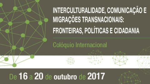 "16-20 OCT 2017 | International Colloquium: ""Intercultural, Communication and Transnational Migrations: Borders, Policies and Citizenship"""