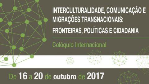 """16-20 OUT 2017   Colóquio internacional """"Interculturalidade, Comunicação e Migrações Internacionais: Fronteiras, Políticas e Cidadania"""" – Chamada para participação"""