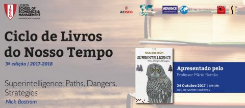 "3rd Edition Cycle Books of our Time |  | 24 OCT 2017: ""Superintelligence: Paths, Dangers, Strategies"", by Nick bostram, commented by Mário Romão"