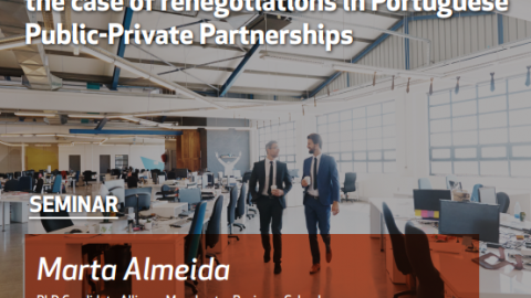 10 JAN 2018 | Doctoral Seminar | Examining the Relationship between Institutional Logics and Trust in Complex Organisational Environments: the case of renegotiations in Portuguese public-private partnerships