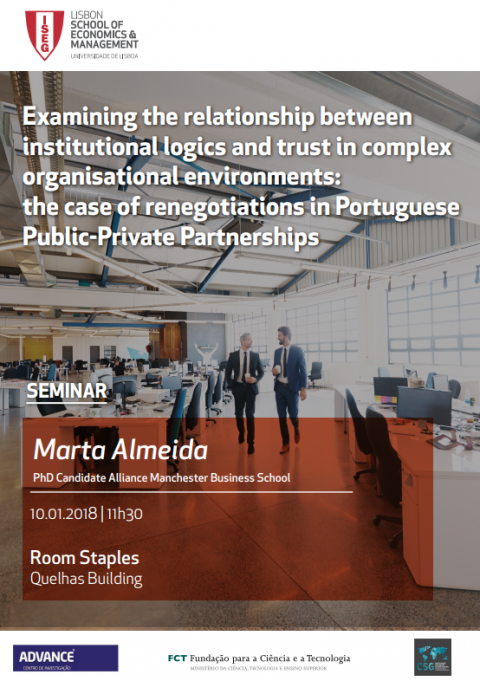 10 JAN 2018 | Seminário Doutoral | Examining the Relationship between Institutional Logics and Trust in Complex Organisational Environments: the case of renegotiations in Portuguese public-private partnerships