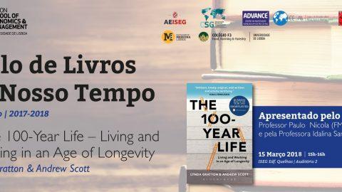 15 MAR 2018 | Ciclo de Livros do Nosso Tempo | In the 100-Year-Life-Living and Working in an Age of Longevity, de Lynda Gratton & Andrew Scott
