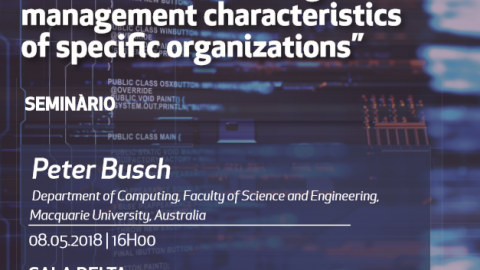 "8 MAY 2018 | Seminário Advance ""Information Systems Research Approaches with a Focus on the Knowledge Management Characteristics of Specific Organizations"", with Peter Busch"