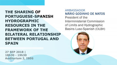 "27 SEP 2018, 18h30 – 19h30 | Lecture ""The sharing of Luso-Spanish hydrographic resources in the scope of the bilateral relationship between Portugal and Spain"""