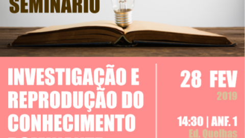 """28 FEV 2019   Seminário """"Investigação e Reprodução do Conhecimento Dominante"""""""