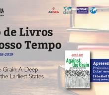 23 ABR 2019 | Ciclo de Livros do Nosso Tempo | Against the Grain: A deep History of the Earliest States, de James C. Scott