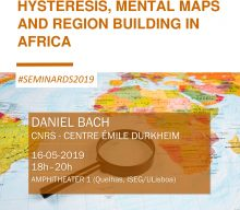 16 MAY, 6 p.m. | How History Matters? Hysteresis, Mental Maps and Region Building in Africa, by Daniel Bach (CNRS – Centre Émile Durkheim)