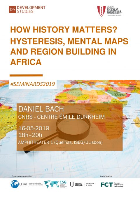 16 MAI, 18h | How History Matters? Hysteresis, Mental Maps and Region Building in Africa, com Daniel Bach (CNRS – Centre Émile Durkheim)
