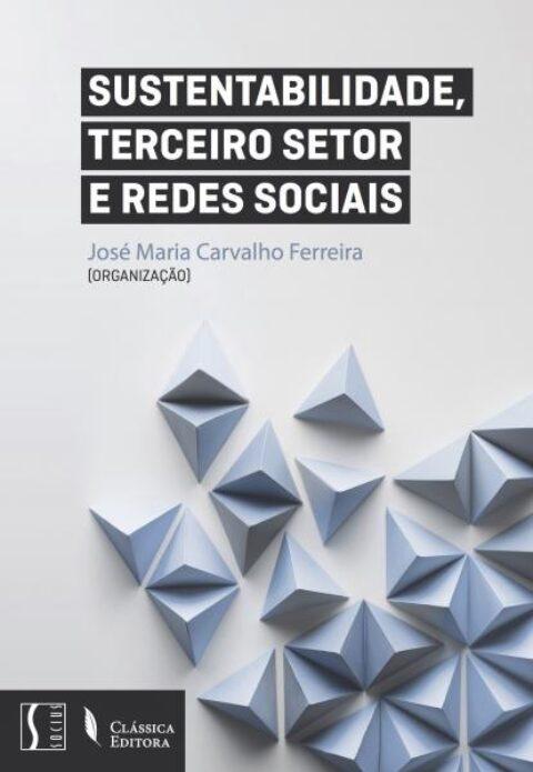 """""""Sustentabilidade, Terceiro Setor e Redes Sociais"""", Org. José Maria Carvalho Ferreira"""