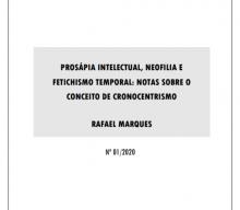 """Novo Working-paper """"Prosápia Intelectual, Neofilia e Fetichismo Temporal: Notas sobre o Conceito de Cronocentrismo"""", de Rafael Marques"""