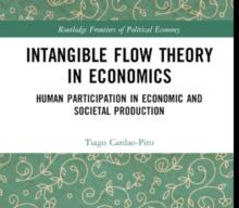 "Novo Livro ""Intangible Flow Theory in Economics Human Participation in Economic and Societal Production"" (2021, Routledge), de autoria de Tiago Cardão-Pito"