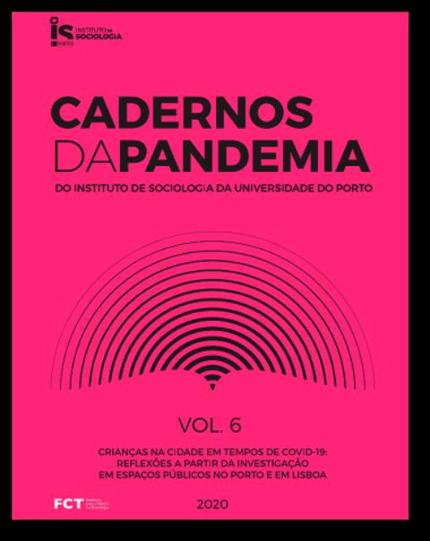 Cadernos da Pandemia «Crianças na Cidade em Tempos de COVID-19: Reflexões a partir da investigação em espaços públicos no Porto e em Lisboa»