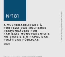 Novo Working-Paper CEsA-CSG nº 181/2021 | A vulnerabilidade à pobreza das mulheres responsáveis por famílias monoparentais no Brasil e o papel das políticas públicas, de Clareana Lopes Araújo & Sara Falcão Casaca