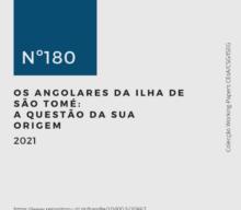 Novo Working-Paper CEsA-CSG nº 180/2021 | Os angolares da ilha de São Tomé: A questão da sua origem, de autoria de Armindo Espírito Santo