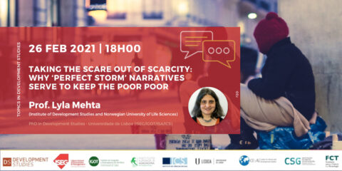 Tópicos em Estudos de Desenvolvimento Webinar «Taking the Scare out of Scarcity: Why 'perfect storm' narratives serve to keep the poor poor»