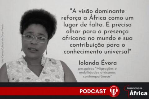 Iolanda Évora fala ao «Por Dentro da África Podcast» sobre narrativas das mobilidades africanas contemporâneas