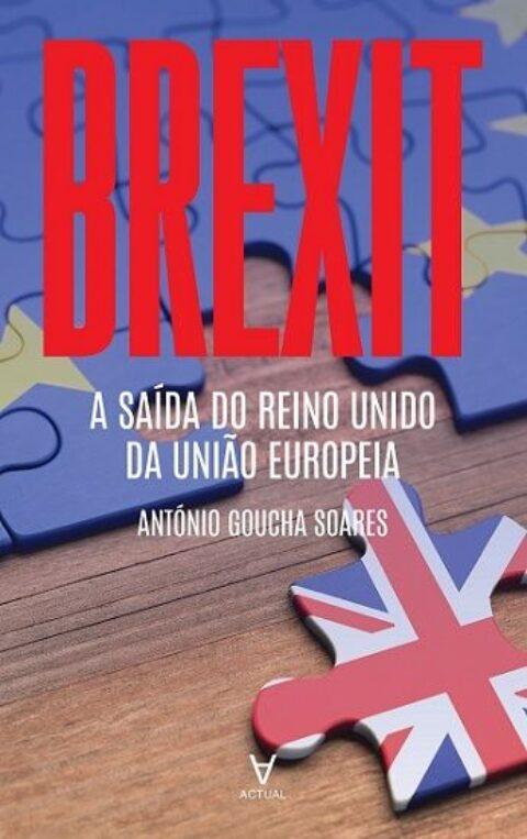 """Novo Livro """"Brexit a Saída do Reino Unido da União Europeia"""", de António Goucha Soares"""