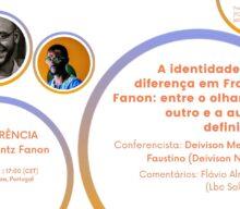 """Conferência """"A identidade e a diferença em Frantz Fanon: entre o olhar do outro e a auto-definição"""""""